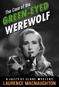 The Case of the Green-Eyed Werewolf by Laurence MacNaughton