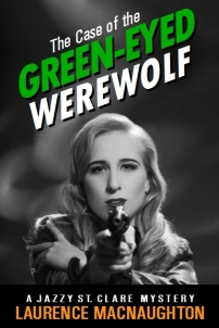 The Case of the Green Eyed Werewolf by Laurence MacNaughton