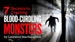 7 Secrets to Creating Blood-Curdling Monsters