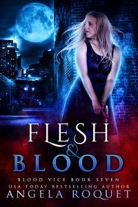 Flesh and Blood - Blood Vice book 7 - USA Today bestselling author Angela Roquet