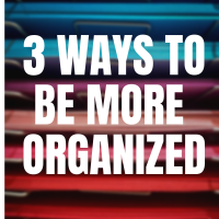 3 Ways to Be More Organized