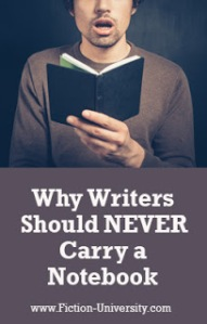 Why Writers Should NEVER Carry a Notebook